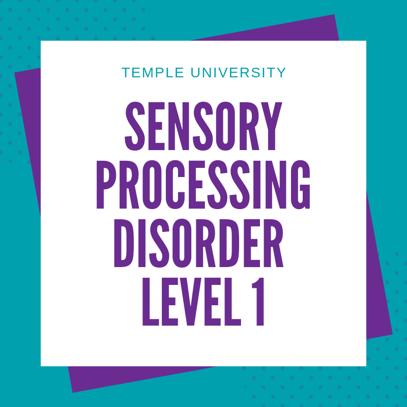Temple University Sensory Processing Disorder Level 1 Online Course